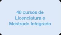 48 cursos de Licenciatura e Mestrado Integrado