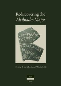 (Cover) M. Jorge de Carvalho & Samuel Oliveira (eds.) - 2019 - Rediscovering the Alcibiades Major