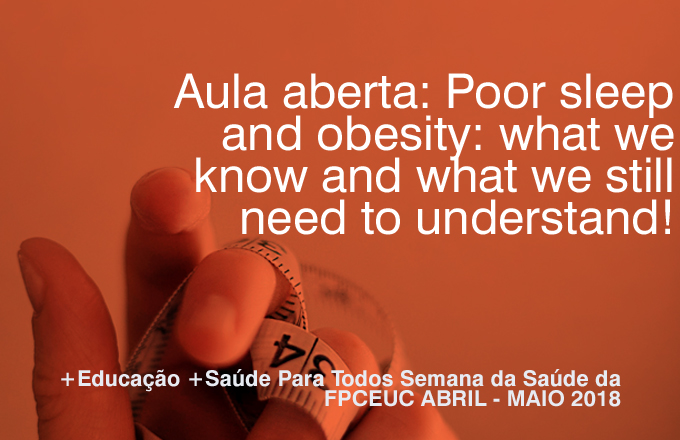 Aula aberta: Poor sleep and obesity: what we know and what we still need to understand!