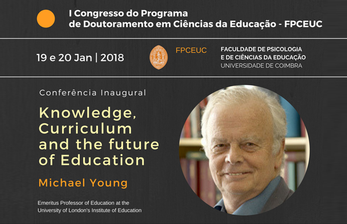 19 Janeiro de 2018 - FPCEUC CONFERÊNCIA INAUGURAL   Knowledge, Curriculum and the future of Education Michael Young