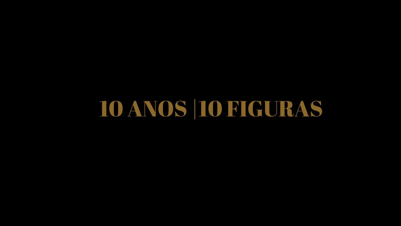 10 ANOS | 10 FIGURAS